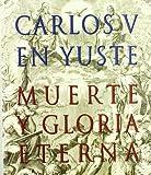 Carlos V en Yuste: muerte y gloria eterna