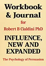 Workbook & Journal for Robert B Cialdini PhD Influence, New and Expanded: The Psychology of Persuasion