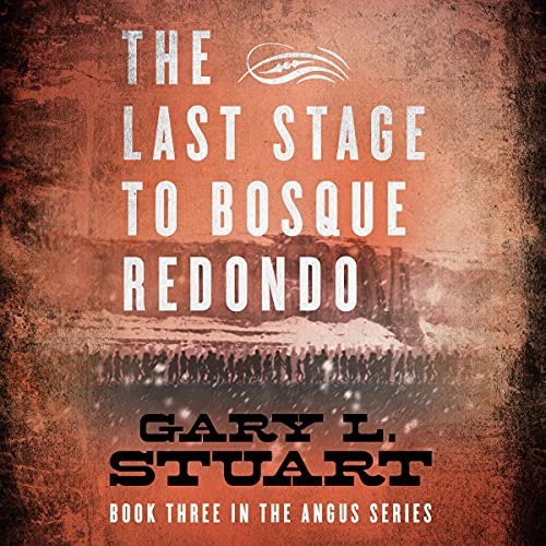 The Last Stage to Bosque Redondo Audiobook By Gary L. Stuart cover art