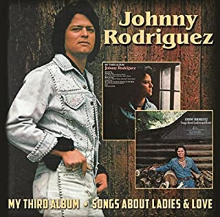 My Third Album / Songs About Ladies & Love by JOHNNY RODRIGUEZ (2016-05-04)