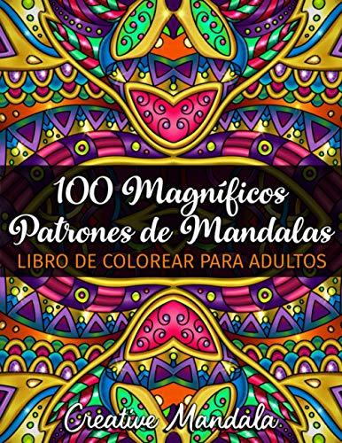 100 Magníficos Patrones de Mandalas - Libro de Colorear para Adultos: 100 Páginas para Colorear con Grandes y Hermosos Patrones de Mandalas. Libro de Colorear Antiestrés