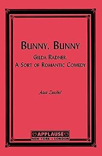 Bunny, Bunny: Gilda Radner: A Sort of Romantic Comedy (Script) (Applause Books)