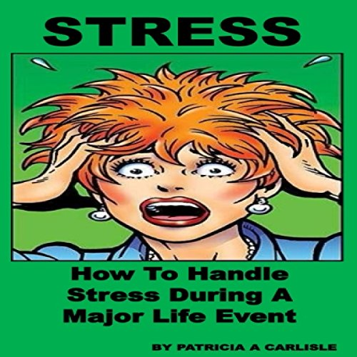 Couverture de Stress: How to Handle Stress During a Major Life Event