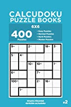 Calcudoku Puzzle Books - 400 Easy to Master Puzzles 6x6 (Volume 2)