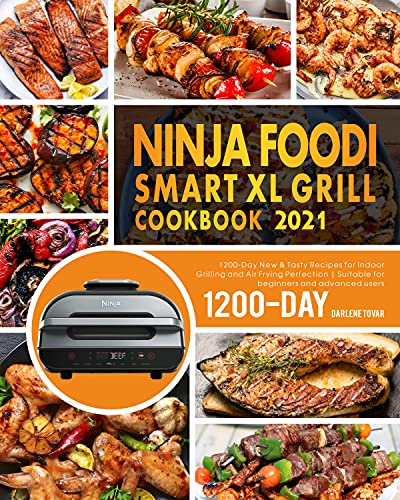 NINJA FOODI SMART XL GRILL COOKBOOK 2021: 1200-Day New & Tasty Recipes for Indoor Grilling and Air Frying Perfection | Suitable for beginners and advanced users (English Edition)