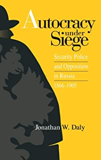 Autocracy under Siege: Security Police and Opposition in Russia, 1866–1905 (Russian Studies Series)