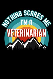 Nothing Scares Me I'm a Veterinarian Notebook: This is a Gift for a Veterinarian, Lined Journal, 120 Pages, 6 x 9, Matte F...