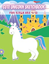 Cute Unicorn SketchBook For Girls Age 4-12: Cute Unicorn Sketchbook For Girls Age 4-12: Cute Unicorn Sketchbook for adults...