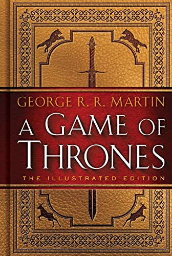 A Game of Thrones: The Illustrated Edition: A Song of Ice and Fire: Book One (A Song of Ice and Fire Illustrated Edition, Band 1)
