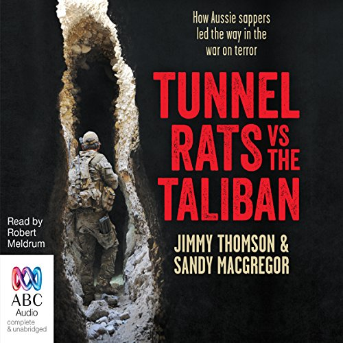Tunnel Rats vs the Taliban                   By:                                                                                                                                 Jimmy Thomson,                                                                                        Sandy MacGregor                               Narrated by:                                                                                                                                 Robert Meldrum                      Length: 8 hrs and 22 mins     4 ratings     Overall 3.8