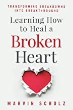 Learning How to Heal a Broken Heart: Transforming Breakdowns into Breakthroughs