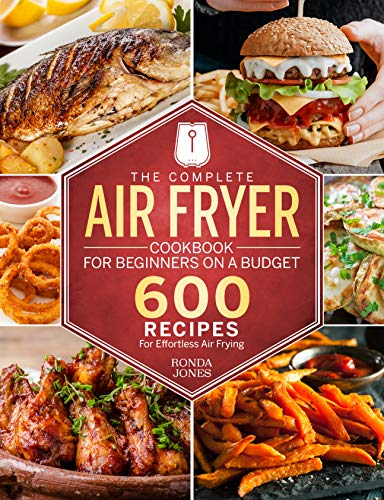 The Complete Air Fryer Cookbook for Beginners On A Budget: 600 Recipes For Effortless Air Frying (English Edition)