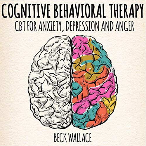 Cognitive Behavioral Therapy: CBT for Anxiety, Depression and Anger cover art