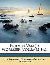Brieven Van J.a. Wormser, Volumes 1-2... (Dutch Edition)