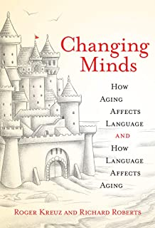 Changing Minds: How Aging Affects Language and How Language Affects Aging (The MIT Press)