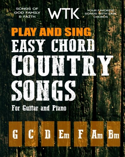 Play and Sing Easy Chord Country Songs for Guitar and Piano: Songs of God, Family, and Faith