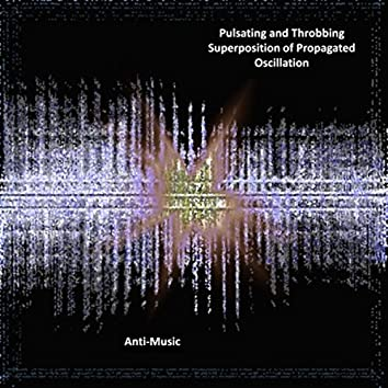 Pulsating and Throbbing Superposition of Propagated Oscillation (Visceral Fluctuation in Experimental Sound Projection)