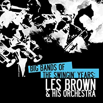 Big Bands Of The Swingin' Years: Les Brown & His Orchestra (Digitally Remastered)