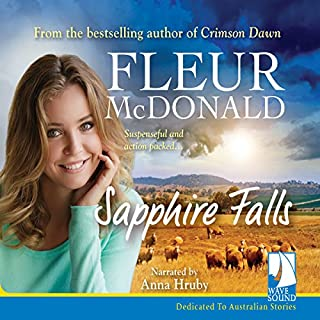 Sapphire Falls                   By:                                                                                                                                 Fleur McDonald                               Narrated by:                                                                                                                                 Anna Hruby                      Length: 8 hrs and 53 mins     19 ratings     Overall 4.6