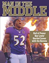 Man in the Middle - Hall of Famer Ray Lewis' Storied Career with the Ravens