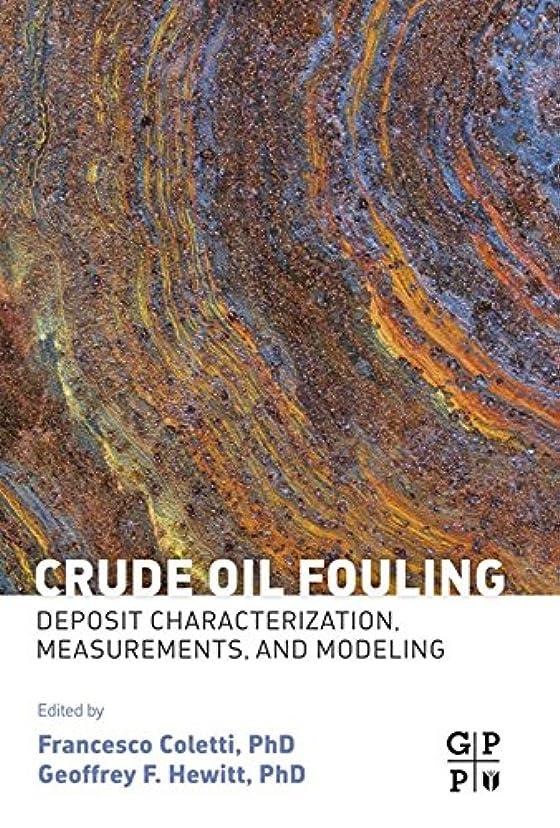読書をするもちろんパレードCrude Oil Fouling: Deposit Characterization, Measurements, and Modeling (English Edition)