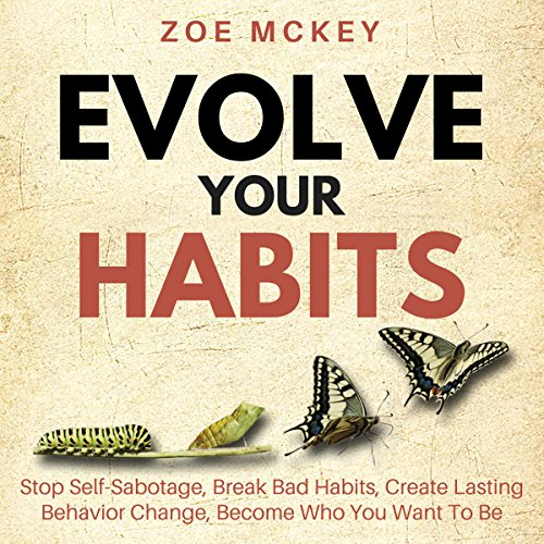 Evolve Your Habits: Stop Self-Sabotage, Break Bad Habits, Create Lasting Behavior Change, Become Who You Want to Be cover art