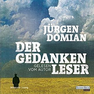 Der Gedankenleser                   Autor:                                                                                                                                 Jürgen Domian                               Sprecher:                                                                                                                                 Jürgen Domian                      Spieldauer: 4 Std. und 52 Min.     189 Bewertungen     Gesamt 4,0