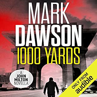 1,000 Yards     A John Milton Short Story              By:                                                                                                                                 Mark Dawson                               Narrated by:                                                                                                                                 David Thorpe                      Length: 2 hrs and 11 mins     33 ratings     Overall 3.8