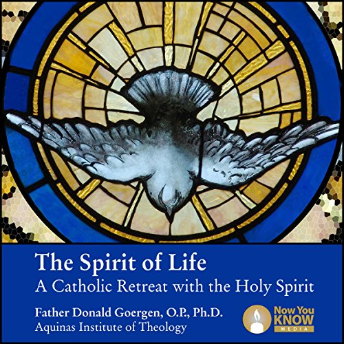 The Spirit of Life: A Catholic Retreat with the Holy Spirit audiobook cover art