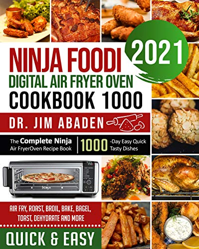 NINJA FOODI DIGITAL AIR FRYER OVEN COOKBOOK 1000: The Complete Ninja Air Fryer Oven Recipe Book|1000-Day Easy Quick Tasty Dishes| Air Fry, Roast, Broil, Bake, Bagel, Toast, Dehydrate and More by [Dr. Jim  Abaden, Harry  Martin]