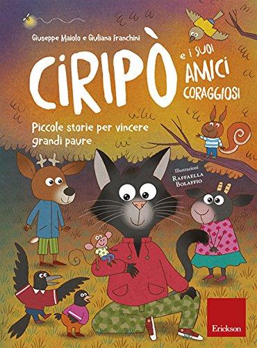 Ciripò e i suoi amici coraggiosi: Piccole storie per vincere grandi paure (Capire con il cuore)
