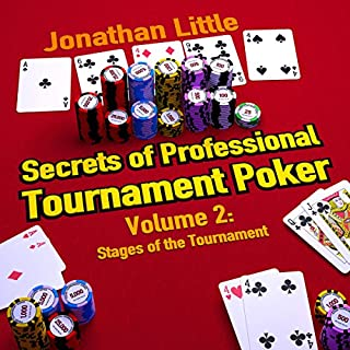 Secrets of Professional Tournament Poker, Volume 2     Stages of the Tournament              By:                                                                                                                                 Jonathan Little                               Narrated by:                                                                                                                                 Jonathan Little                      Length: 8 hrs and 32 mins     2 ratings     Overall 5.0