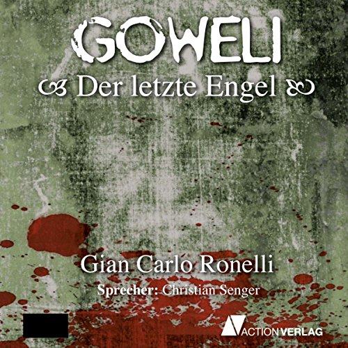 Der letzte Engel     Goweli 1              Autor:                                                                                                                                 Gian Carlo Ronelli                               Sprecher:                                                                                                                                 Christian Senger                      Spieldauer: 9 Std. und 18 Min.     116 Bewertungen     Gesamt 3,8