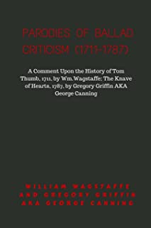 Parodies of Ballad Criticism (1711-1787): A Comment Upon the History of Tom Thumb, 1711, by Wm.Wagstaffe; The Knave of Hea...