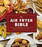 The Air Fryer Bible (Cookbook): More Than 200 Healthier Recipes for Your Favorite Foods...