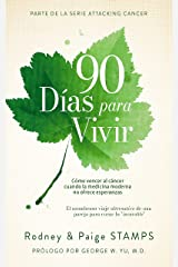 90 Days to Live: Beating Cancer When Modern Medicine Offers No Hope (Spanish Edition) Kindle Edition