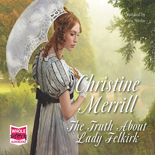 The Truth About Lady Felkirk                   By:                                                                                                                                 Christine Merrill                               Narrated by:                                                                                                                                 Jenny Sterlin                      Length: 7 hrs and 25 mins     1 rating     Overall 5.0