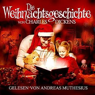 Die Weihnachtsgeschichte                   Autor:                                                                                                                                 Charles Dickens                               Sprecher:                                                                                                                                 Andreas Muthesius                      Spieldauer: 3 Std. und 37 Min.     25 Bewertungen     Gesamt 4,7