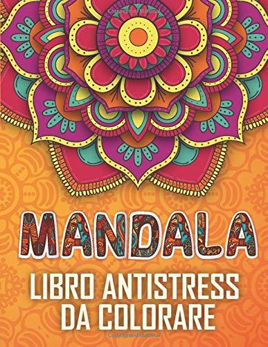 Mandala Libro Antistress Da Colorare: Libro da colorare per adulti di 100 pagine con fantastica Mandala. Libro antistress da colorare con disegni rilassanti