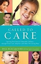 Called to Care: Opening Your Heart to Vulnerable Children—through Foster Care, Adoption, and Other Life-Giving Ways