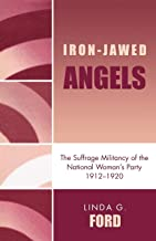 Iron-Jawed Angels: The Suffrage Militancy of the National Woman's Party, 1912-1920