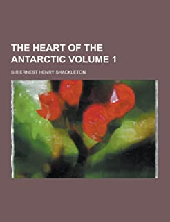 The Heart of the Antarctic Volume 1