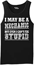 Comical Shirt Men's I May Be Mechanic But Even I Can't Fix Stupid Funny Tank Top