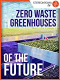 Zero Waste Greenhouses of the Future