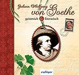 Johann Wolfgang von Goethe: geistreich & literarisch - Johann Wolfgang von Goethe