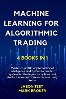 Machine Learning for Algorithmic Trading: Master as a PRO applied artificial intelligence and Python for predict systemati...