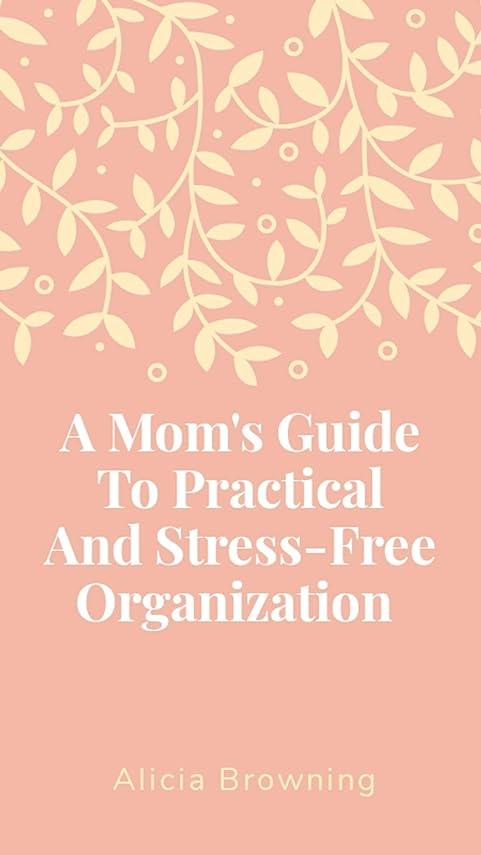キャンプ粘土トライアスリートA BUSY MOM'S GUIDE TO PRACTICAL AND STRESS-FREE ORGANIZATION (English Edition)