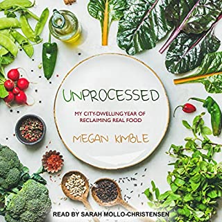 Unprocessed     My City-Dwelling Year of Reclaiming Real Food              By:                                                                                                                                 Megan Kimble                               Narrated by:                                                                                                                                 Sarah Mollo-Christensen                      Length: 12 hrs and 22 mins     Not rated yet     Overall 0.0