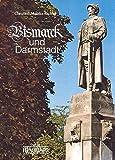 Bismarck und Darmstadt: Bismarck-Verehrung und Bismarck-Kult - Christine M Richter