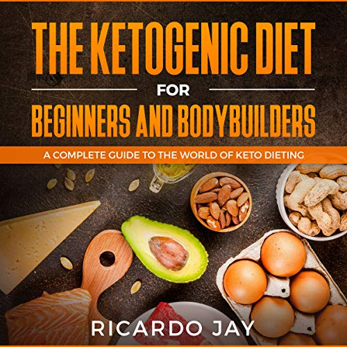 The Ketogenic Diet for Beginners and Bodybuilders: A Complete Guide to the World of Keto Dieting cover art